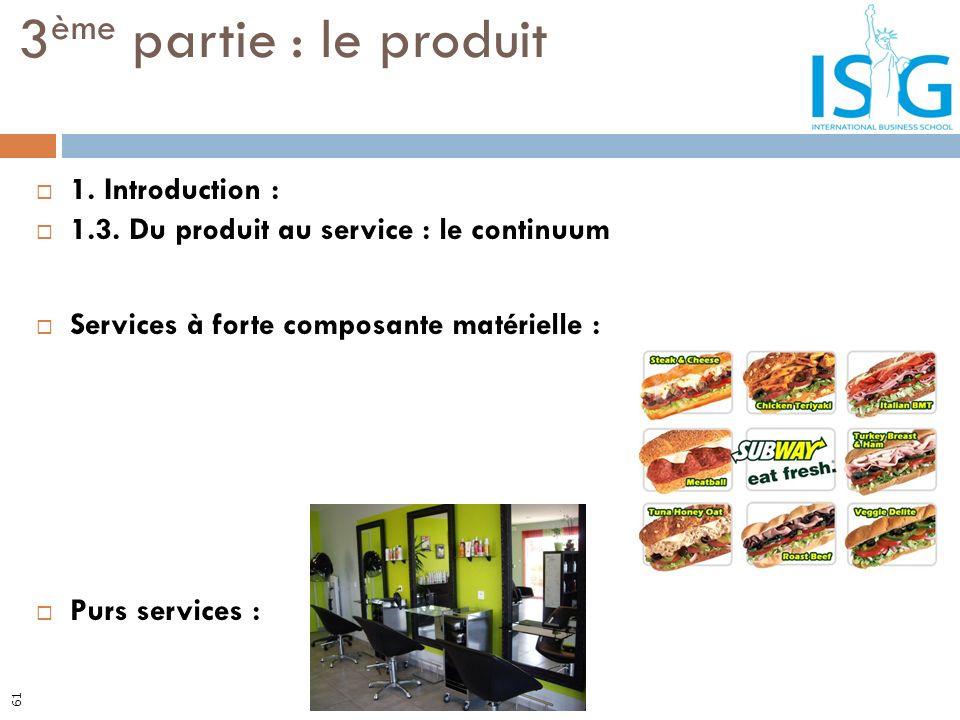 1. Introduction : 1.3. Du produit au service : le continuum Services à forte composante matérielle : Purs services : 3 ème partie : le produit 61