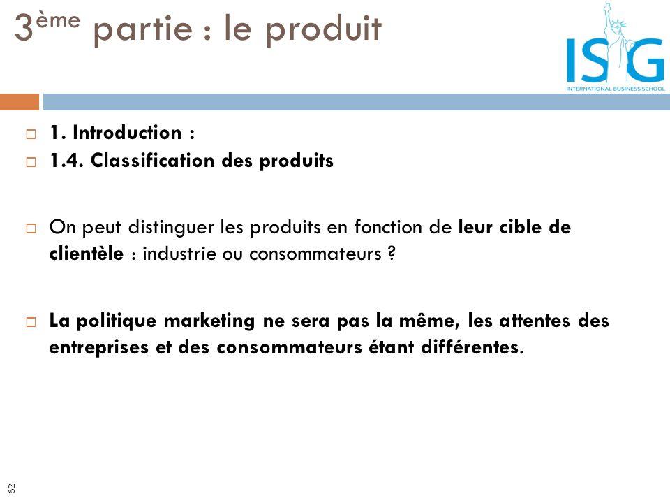 1. Introduction : 1.4. Classification des produits On peut distinguer les produits en fonction de leur cible de clientèle : industrie ou consommateurs