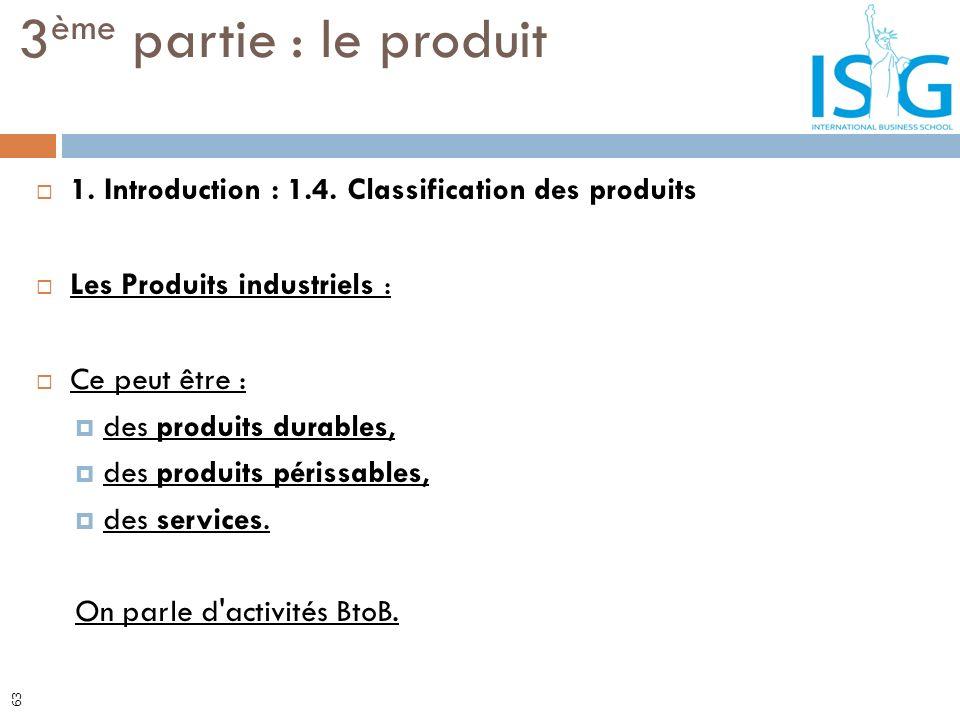 1. Introduction : 1.4. Classification des produits Les Produits industriels : Ce peut être : des produits durables, des produits périssables, des serv