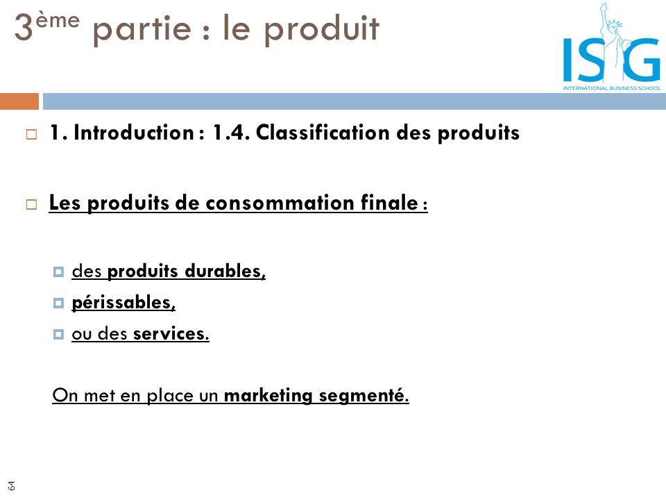 1. Introduction : 1.4. Classification des produits Les produits de consommation finale : des produits durables, périssables, ou des services. On met e