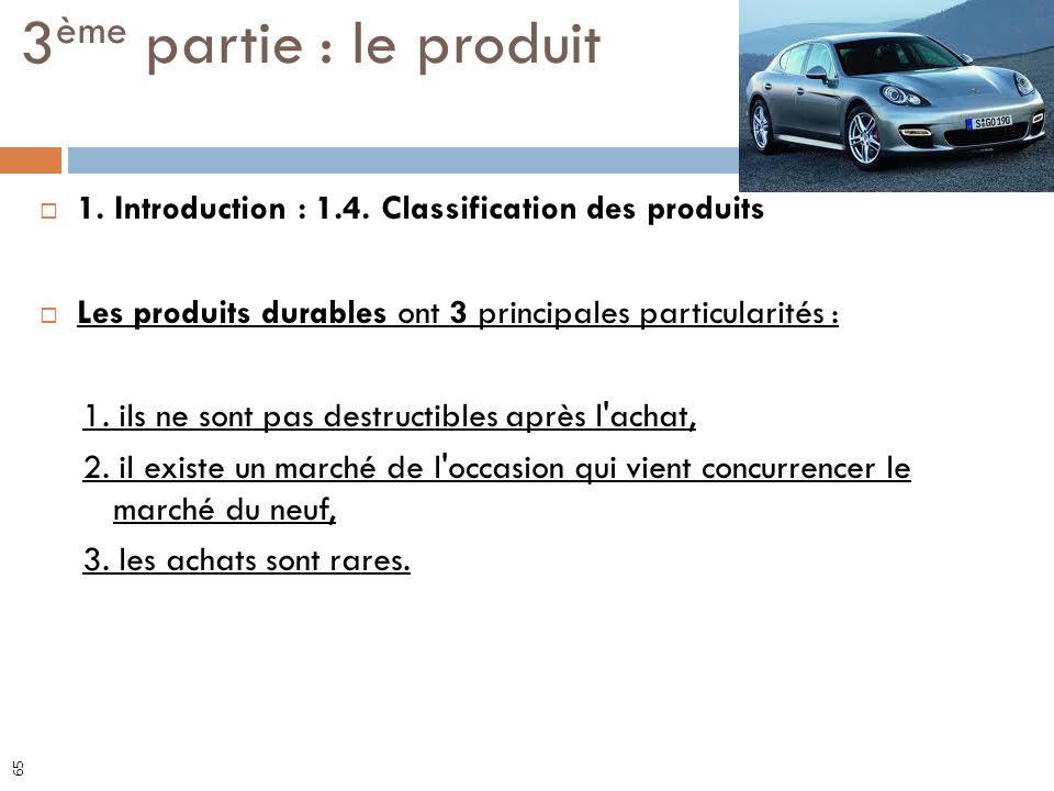 1. Introduction : 1.4. Classification des produits Les produits durables ont 3 principales particularités : 1. ils ne sont pas destructibles après l'a