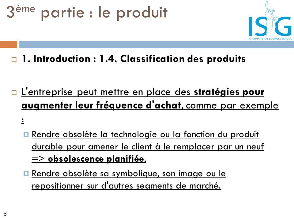 1. Introduction : 1.4. Classification des produits L'entreprise peut mettre en place des stratégies pour augmenter leur fréquence d'achat, comme par e