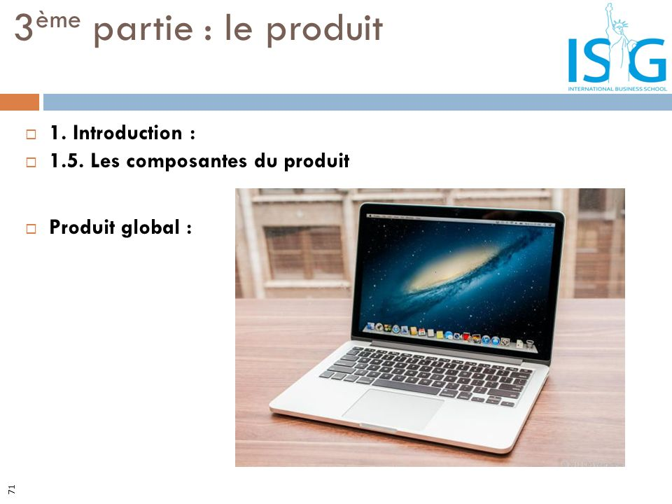 1. Introduction : 1.5. Les composantes du produit Produit global : 3 ème partie : le produit 71