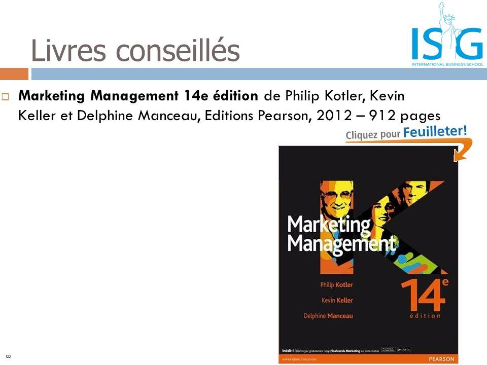 Marketing Management 14e édition de Philip Kotler, Kevin Keller et Delphine Manceau, Editions Pearson, 2012 – 912 pages Livres conseillés 8