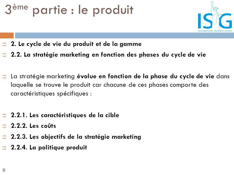 2. Le cycle de vie du produit et de la gamme 2.2. La stratégie marketing en fonction des phases du cycle de vie La stratégie marketing évolue en fonct