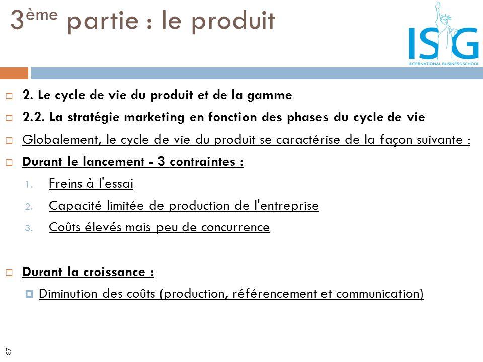 2. Le cycle de vie du produit et de la gamme 2.2. La stratégie marketing en fonction des phases du cycle de vie Globalement, le cycle de vie du produi