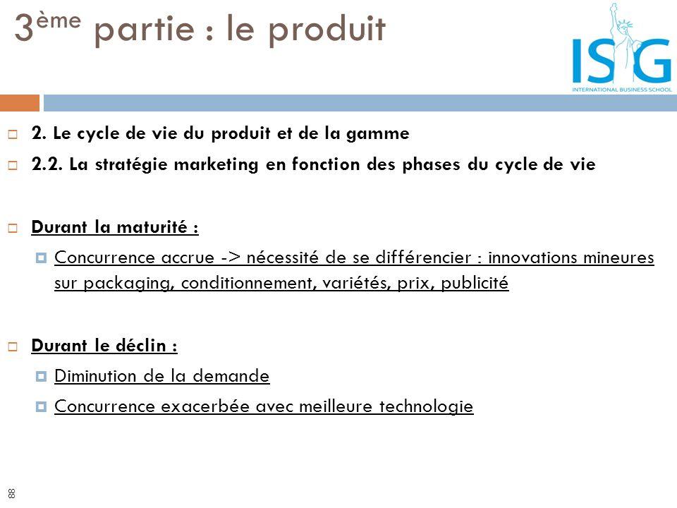 2. Le cycle de vie du produit et de la gamme 2.2. La stratégie marketing en fonction des phases du cycle de vie Durant la maturité : Concurrence accru