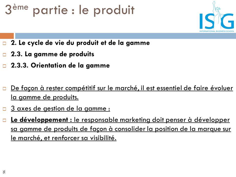 2. Le cycle de vie du produit et de la gamme 2.3. La gamme de produits 2.3.3. Orientation de la gamme De façon à rester compétitif sur le marché, il e