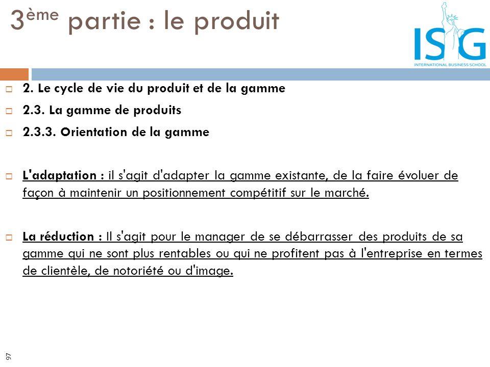 2. Le cycle de vie du produit et de la gamme 2.3. La gamme de produits 2.3.3. Orientation de la gamme L'adaptation : il s'agit d'adapter la gamme exis