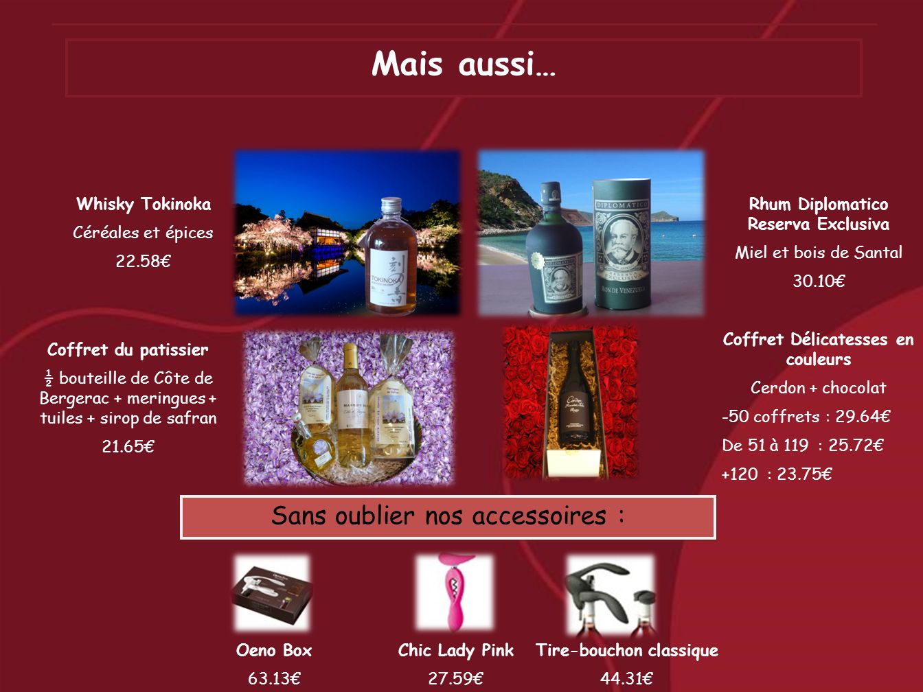 Whisky Tokinoka Céréales et épices 22.58 Rhum Diplomatico Reserva Exclusiva Miel et bois de Santal 30.10 Coffret du patissier ½ bouteille de Côte de B