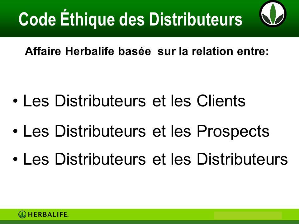 Philip & Anne Marie CAMUS Code Éthique des Distributeurs Affaire Herbalife basée sur la relation entre: Les Distributeurs et les Clients Les Distribut