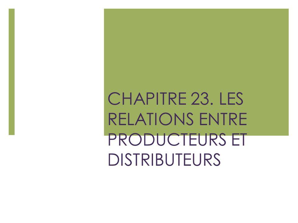 CHAPITRE 23. LES RELATIONS ENTRE PRODUCTEURS ET DISTRIBUTEURS