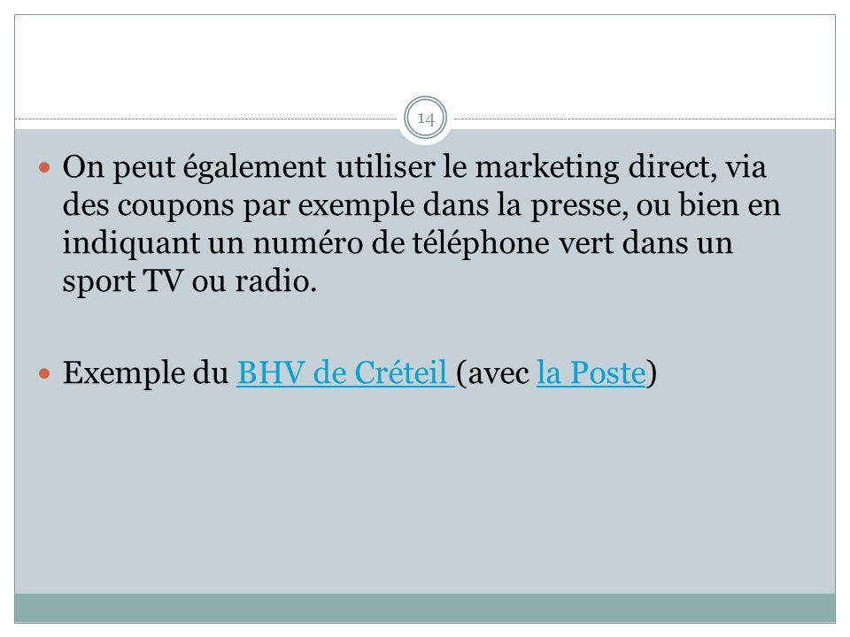 14 On peut également utiliser le marketing direct, via des coupons par exemple dans la presse, ou bien en indiquant un numéro de téléphone vert dans un sport TV ou radio.