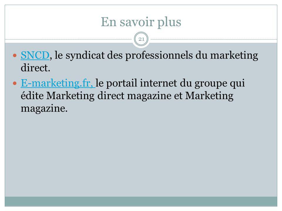 En savoir plus 21 SNCD, le syndicat des professionnels du marketing direct. SNCD E-marketing.fr, le portail internet du groupe qui édite Marketing dir
