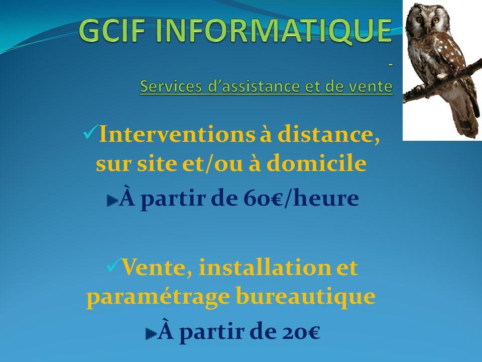 Interventions à distance, sur site et/ou à domicile À partir de 60/heure Vente, installation et paramétrage bureautique À partir de 20
