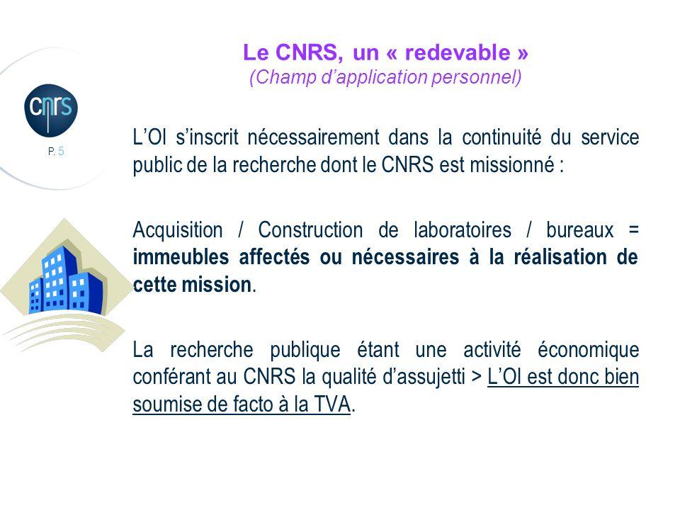 P. 5 Le CNRS, un « redevable » (Champ dapplication personnel) LOI sinscrit nécessairement dans la continuité du service public de la recherche dont le