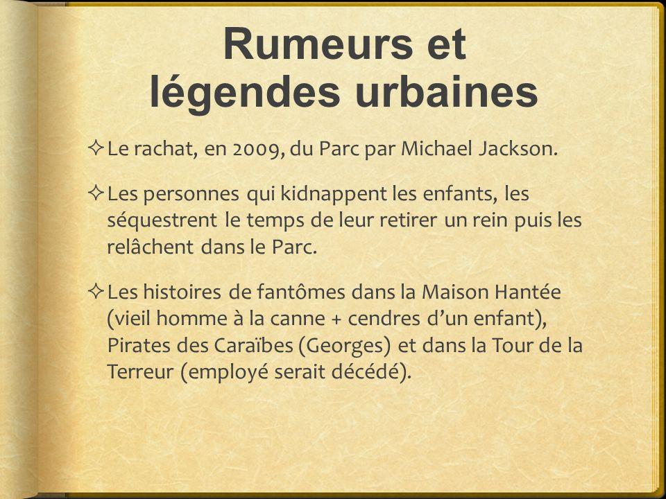 Rumeurs et légendes urbaines Le rachat, en 2009, du Parc par Michael Jackson. Les personnes qui kidnappent les enfants, les séquestrent le temps de le