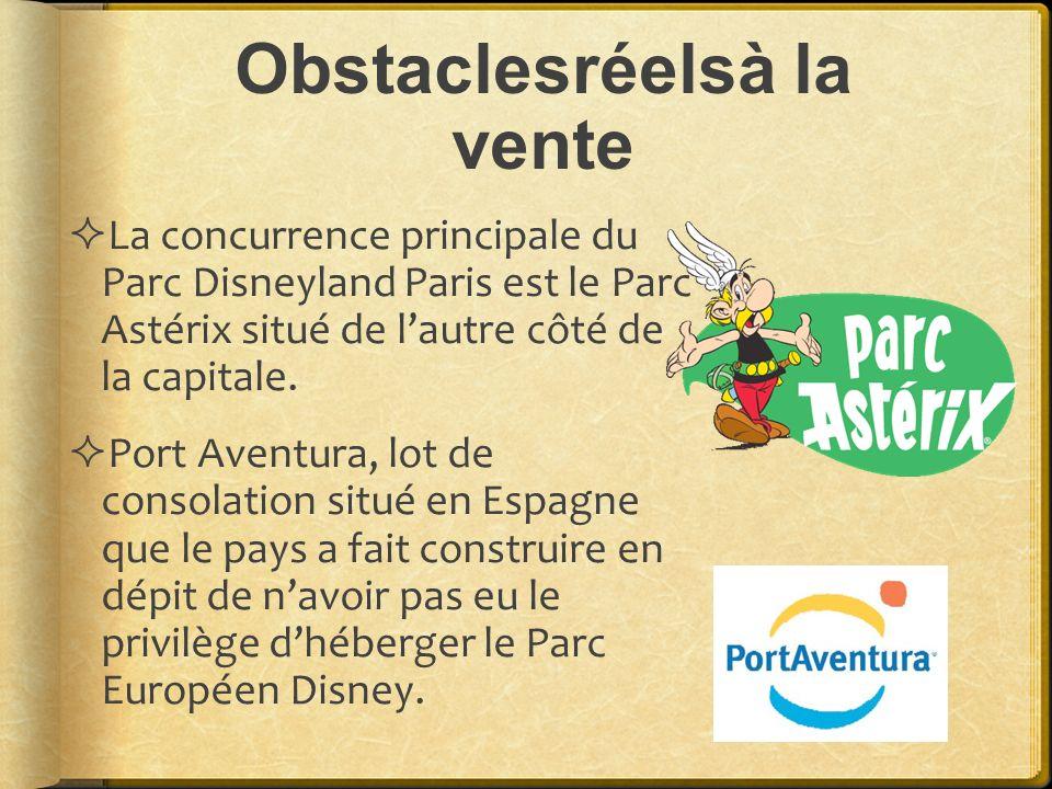 Obstaclesréelsà la vente La concurrence principale du Parc Disneyland Paris est le Parc Astérix situé de lautre côté de la capitale. Port Aventura, lo