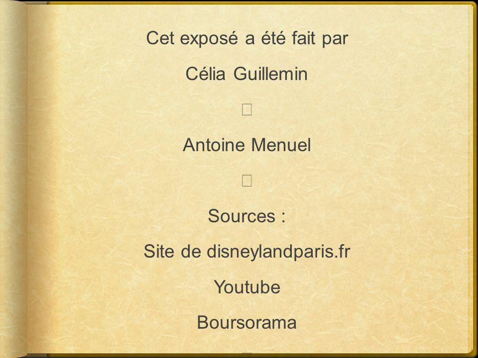 Cet exposé a été fait par Célia Guillemin Antoine Menuel Sources : Site de disneylandparis.fr Youtube Boursorama