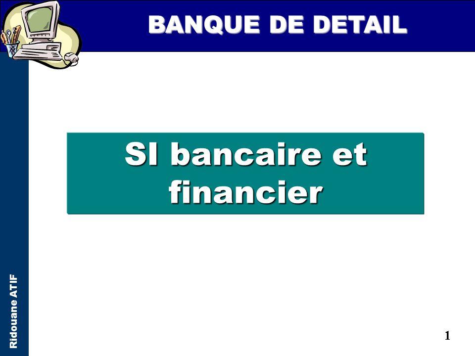 1 SI bancaire et financier BANQUE DE DETAIL Ridouane ATIF