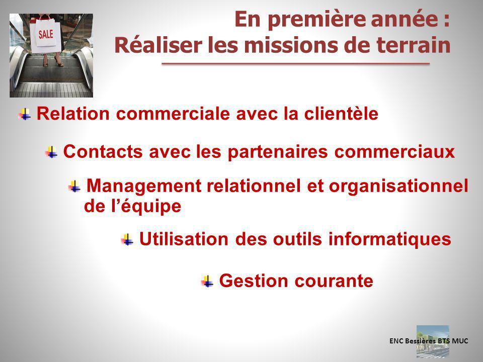 En première année : Réaliser les missions de terrain Relation commerciale avec la clientèle Contacts avec les partenaires commerciaux Management relat