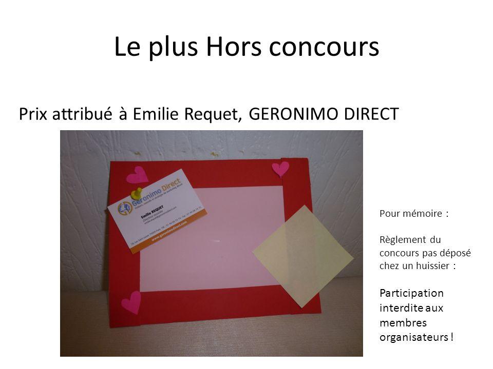 Le plus Hors concours Prix attribué à Emilie Requet, GERONIMO DIRECT Pour mémoire : Règlement du concours pas déposé chez un huissier : Participation interdite aux membres organisateurs !