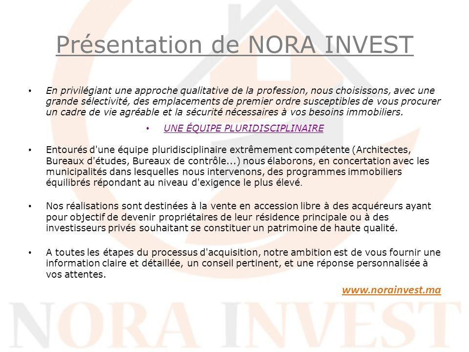 Présentation de NORA INVEST En privilégiant une approche qualitative de la profession, nous choisissons, avec une grande sélectivité, des emplacements