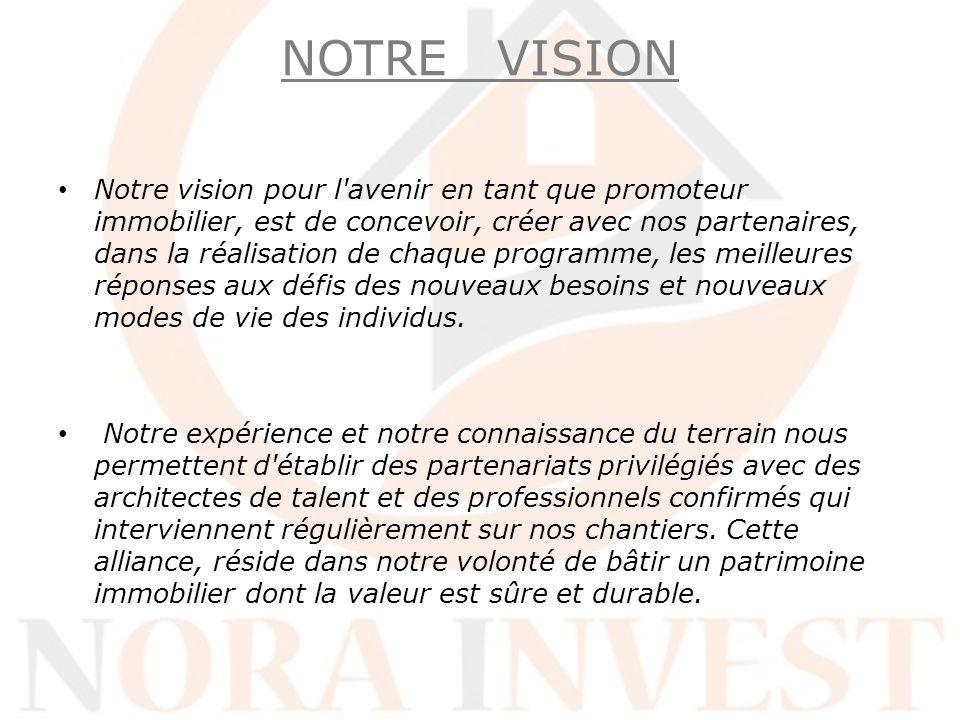 NOTRE VISION Notre vision pour l'avenir en tant que promoteur immobilier, est de concevoir, créer avec nos partenaires, dans la réalisation de chaque