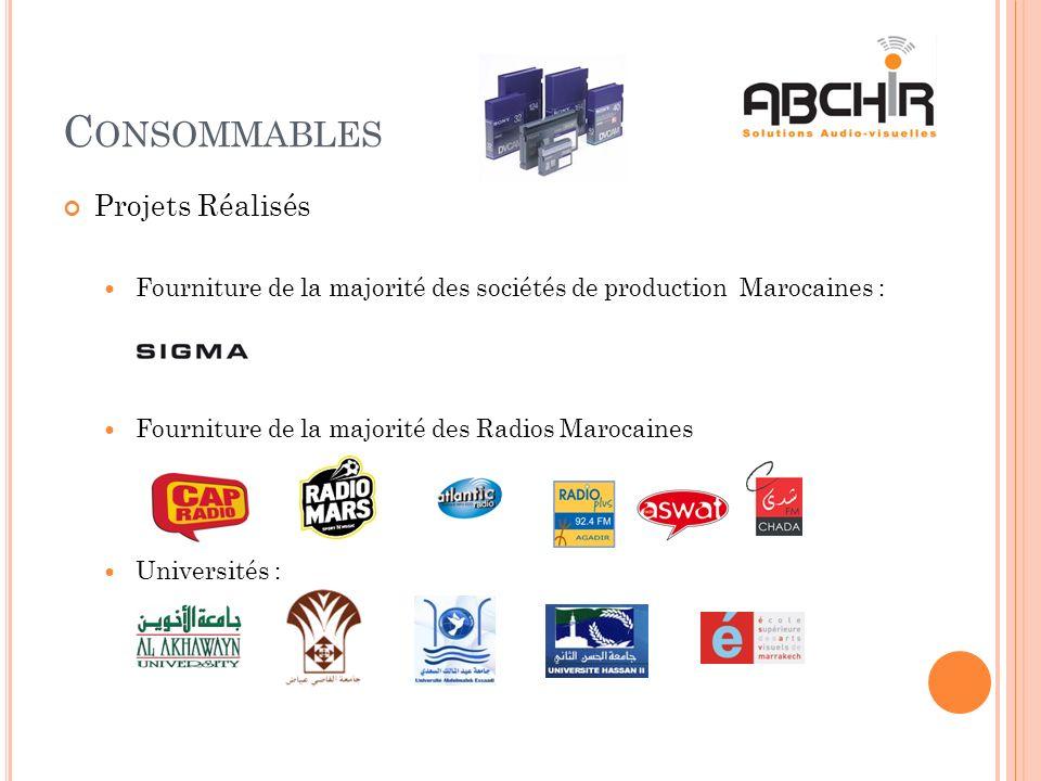 C ONSOMMABLES Projets Réalisés Fourniture de la majorité des sociétés de production Marocaines : Fourniture de la majorité des Radios Marocaines Universités :