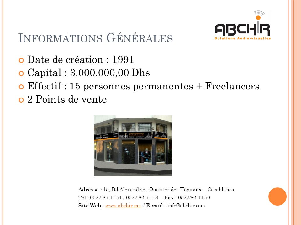 I NFORMATIONS G ÉNÉRALES Date de création : 1991 Capital : 3.000.000,00 Dhs Effectif : 15 personnes permanentes + Freelancers 2 Points de vente Adress