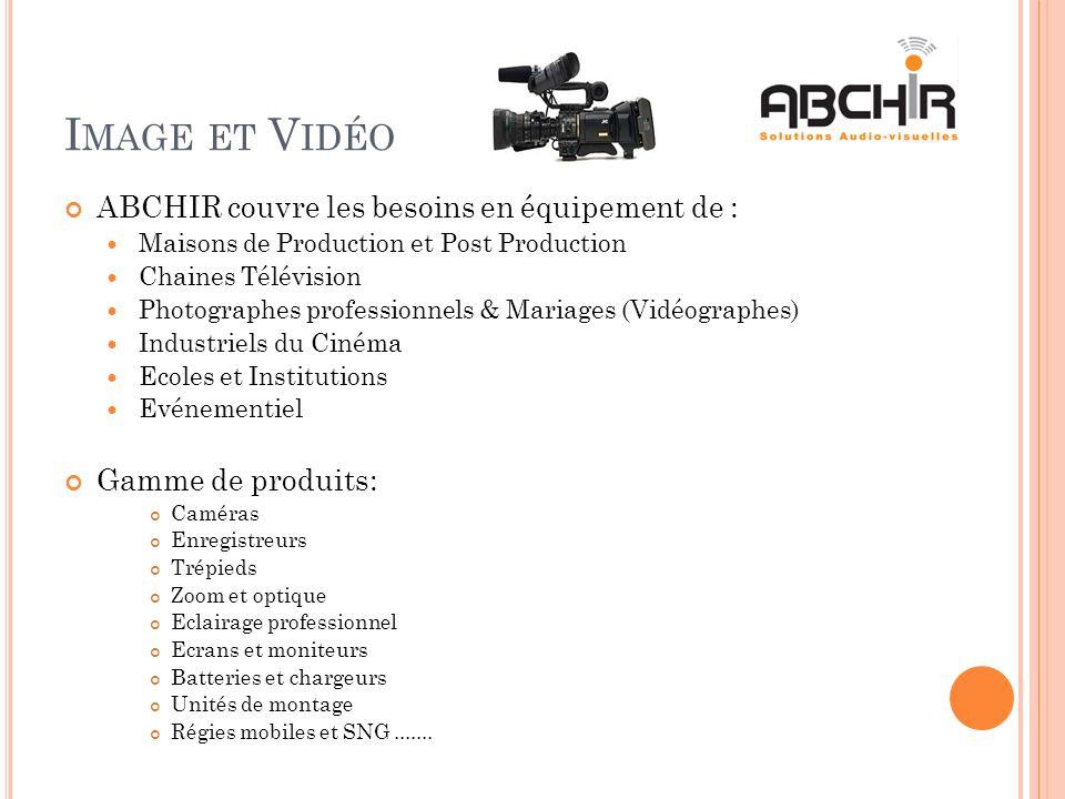 I MAGE ET V IDÉO ABCHIR couvre les besoins en équipement de : Maisons de Production et Post Production Chaines Télévision Photographes professionnels