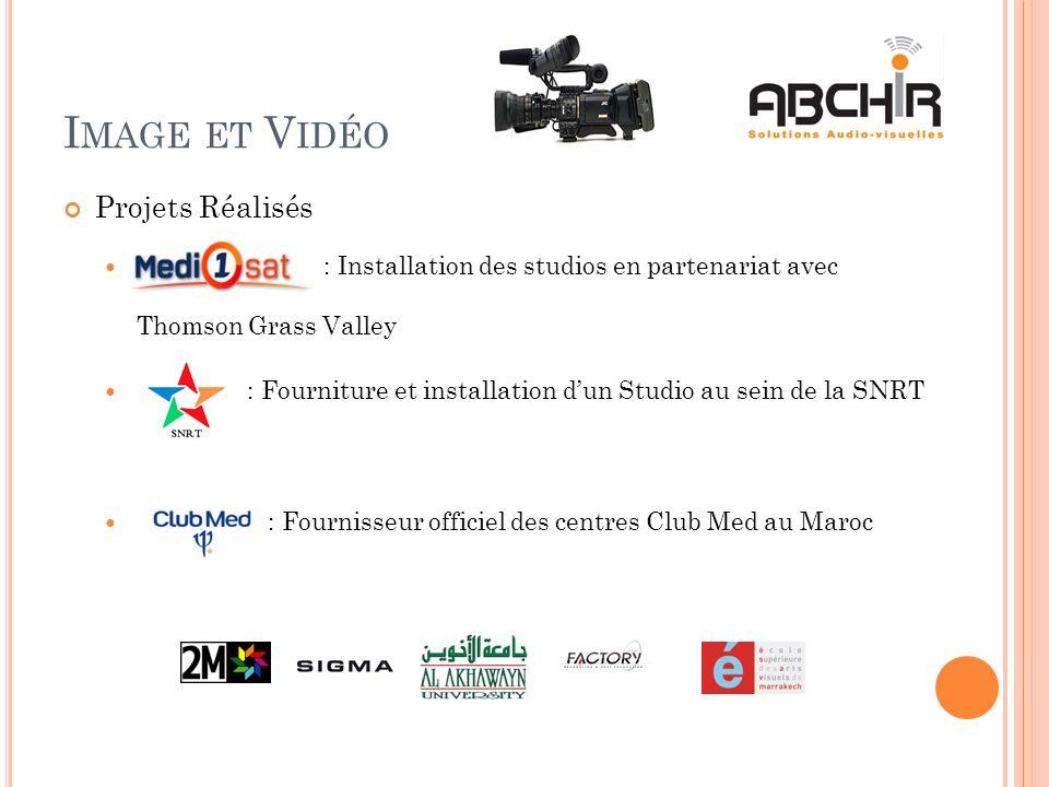 I MAGE ET V IDÉO Projets Réalisés : Installation des studios en partenariat avec Thomson Grass Valley : Fourniture et installation dun Studio au sein de la SNRT : Fournisseur officiel des centres Club Med au Maroc