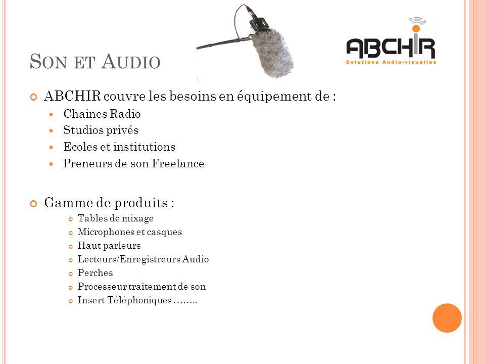 S ON ET A UDIO ABCHIR couvre les besoins en équipement de : Chaines Radio Studios privés Ecoles et institutions Preneurs de son Freelance Gamme de pro