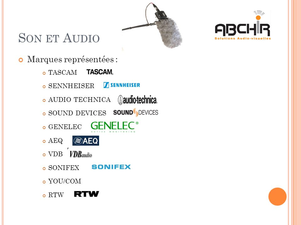 S ON ET A UDIO Marques représentées : TASCAM SENNHEISER AUDIO TECHNICA SOUND DEVICES GENELEC AEQ VDB SONIFEX YOU/COM RTW