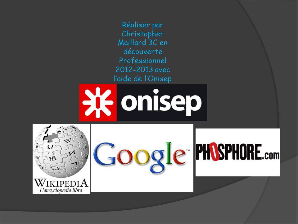 Réaliser par Christopher Maillard 3C en découverte Professionnel 2012-2013 avec laide de lOnisep