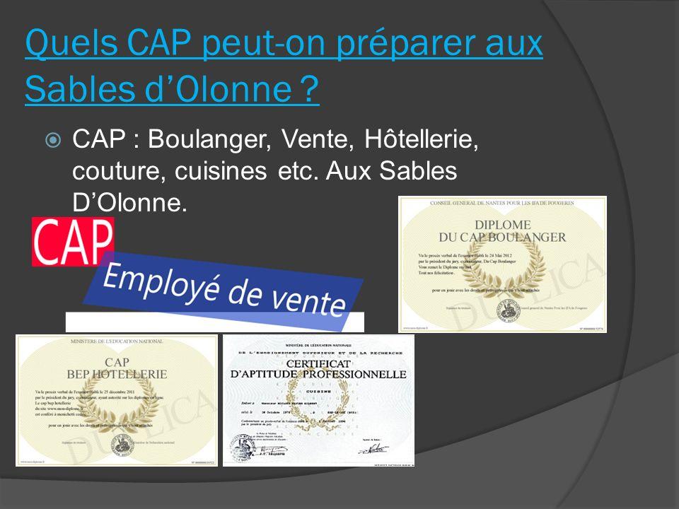 Quels CAP peut-on préparer aux Sables dOlonne ? CAP : Boulanger, Vente, Hôtellerie, couture, cuisines etc. Aux Sables DOlonne.