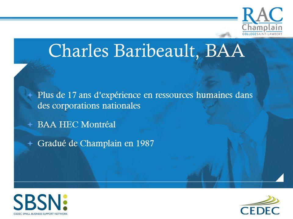 Charles Baribeault, BAA Plus de 17 ans dexpérience en ressources humaines dans des corporations nationales BAA HEC Montréal Gradué de Champlain en 1987