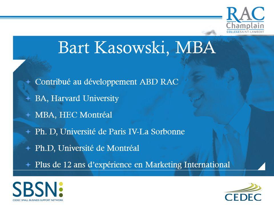 Bart Kasowski, MBA Contribué au développement ABD RAC BA, Harvard University MBA, HEC Montréal Ph. D, Université de Paris IV-La Sorbonne Ph.D, Univers