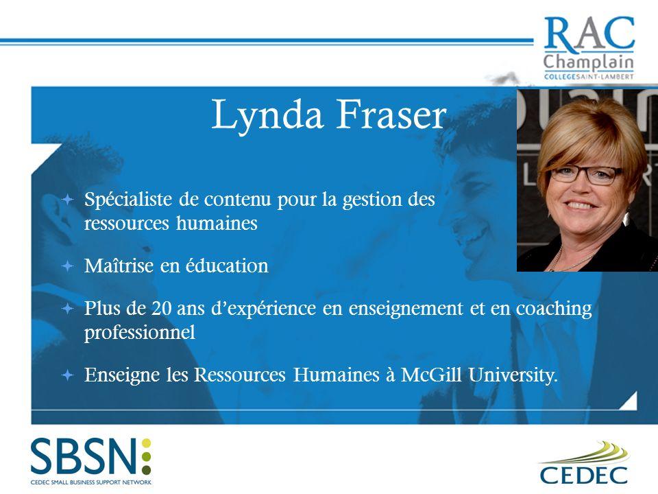 Lynda Fraser Spécialiste de contenu pour la gestion des ressources humaines Maîtrise en éducation Plus de 20 ans dexpérience en enseignement et en coaching professionnel Enseigne les Ressources Humaines à McGill University.