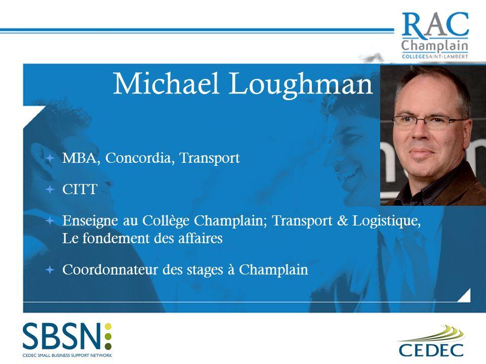 Michael Loughman MBA, Concordia, Transport CITT Enseigne au Collège Champlain; Transport & Logistique, Le fondement des affaires Coordonnateur des stages à Champlain