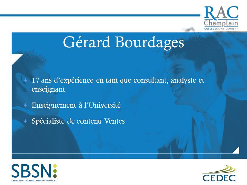 Gérard Bourdages 17 ans dexpérience en tant que consultant, analyste et enseignant Enseignement à lUniversité Spécialiste de contenu Ventes