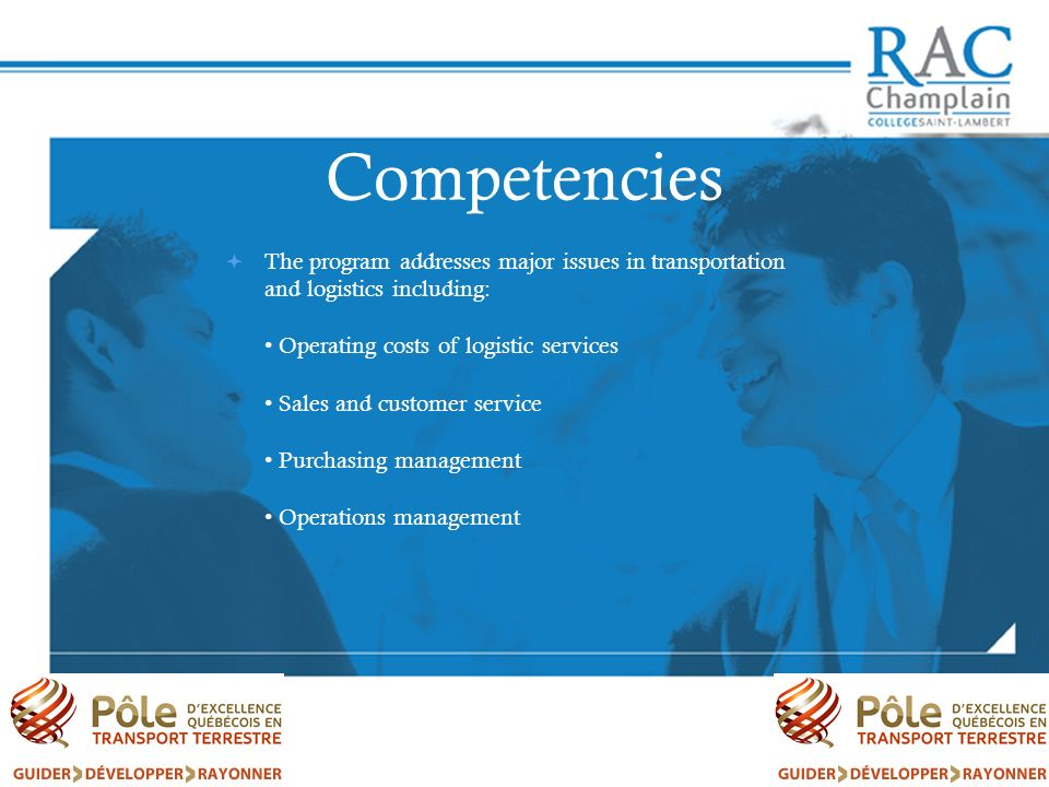 Competencies The program addresses major issues in transportation and logistics including: Operating costs of logistic services Sales and customer ser