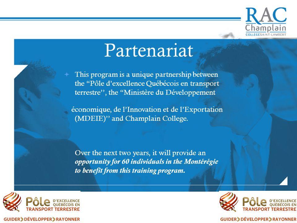 Partenariat This program is a unique partnership between the Pôle dexcellence Québécois en transport terrestre, the Ministère du Développement économique, de lInnovation et de lExportation (MDEIE) and Champlain College.