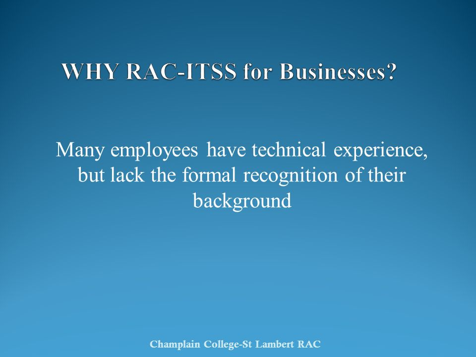 Many employees have technical experience, but lack the formal recognition of their background Champlain College-St Lambert RAC