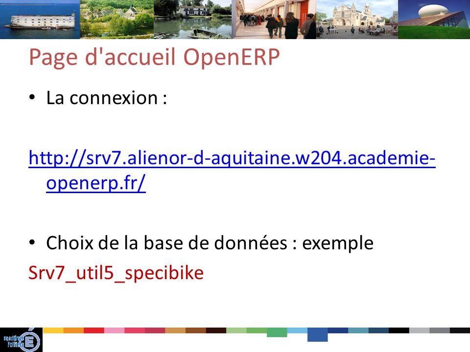 Page d accueil OpenERP La connexion : http://srv7.alienor-d-aquitaine.w204.academie- openerp.fr/ Choix de la base de données : exemple Srv7_util5_specibike