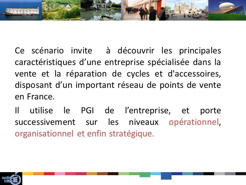 16 Ce scénario invite à découvrir les principales caractéristiques dune entreprise spécialisée dans la vente et la réparation de cycles et d accessoires, disposant dun important réseau de points de vente en France.