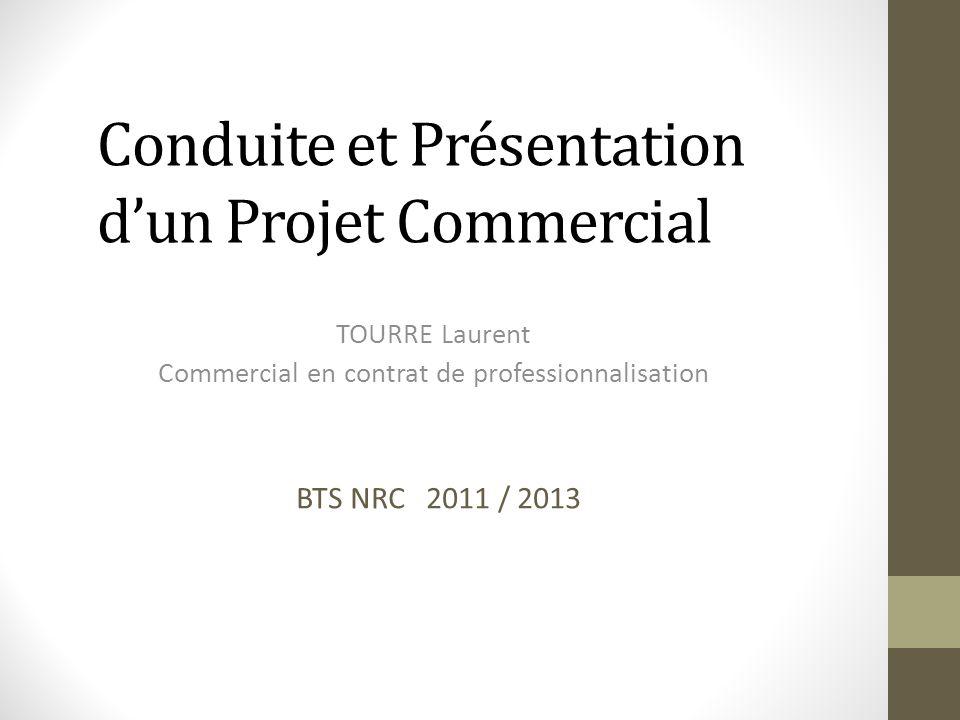 Conduite et Présentation dun Projet Commercial TOURRE Laurent Commercial en contrat de professionnalisation BTS NRC 2011 / 2013