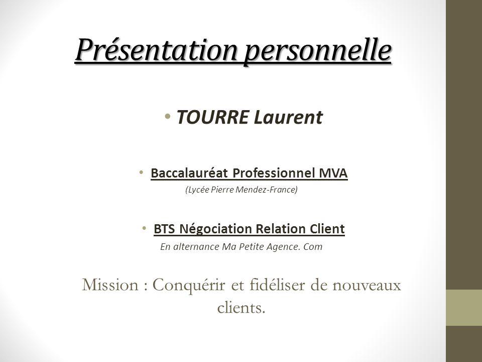 Présentation personnelle TOURRE Laurent Baccalauréat Professionnel MVA (Lycée Pierre Mendez-France) BTS Négociation Relation Client En alternance Ma P