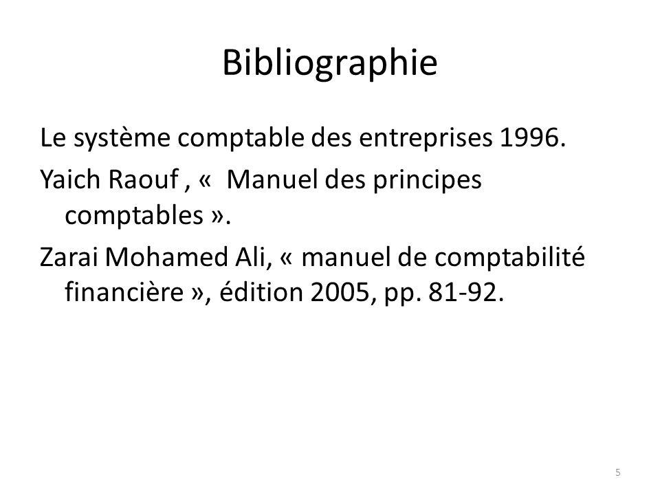 Bibliographie Le système comptable des entreprises 1996. Yaich Raouf, « Manuel des principes comptables ». Zarai Mohamed Ali, « manuel de comptabilité