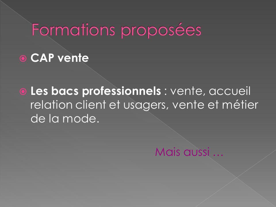 CAP vente Les bacs professionnels : vente, accueil relation client et usagers, vente et métier de la mode. Mais aussi …